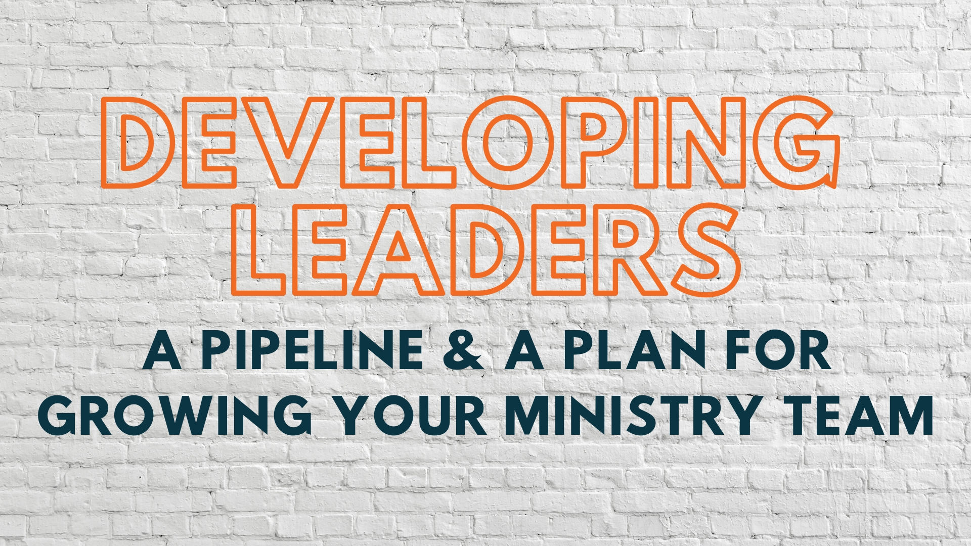 Developing Leaders: A Pipeline & A Plan for Growing Your Ministry Team