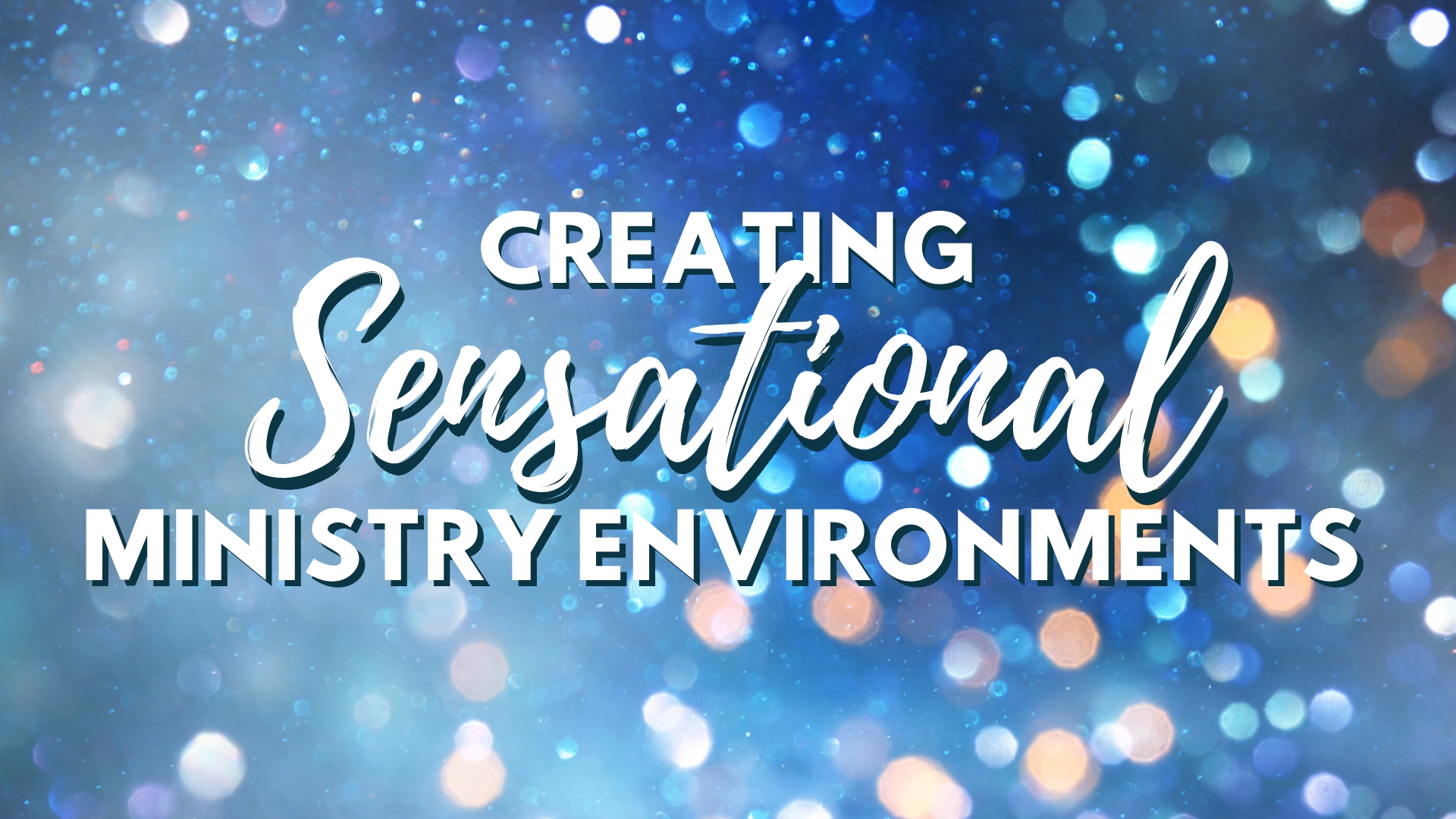 Webinar: Creating Sensational Ministry Environments