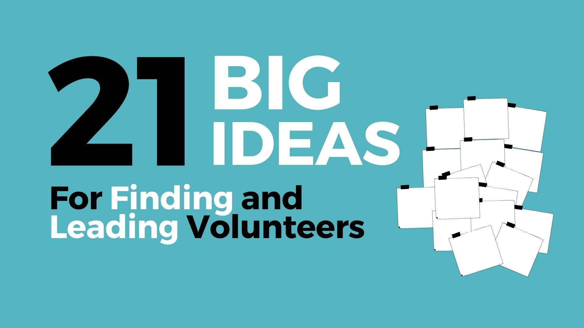 Webinar: 21 BIG Ideas for Finding & Leading Volunteers